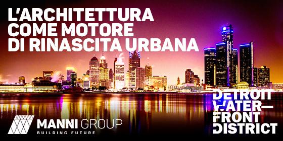 Un nuovo skyline per Detroit Waterfront District: la metropoli americana al centro del Manni Group Design Award